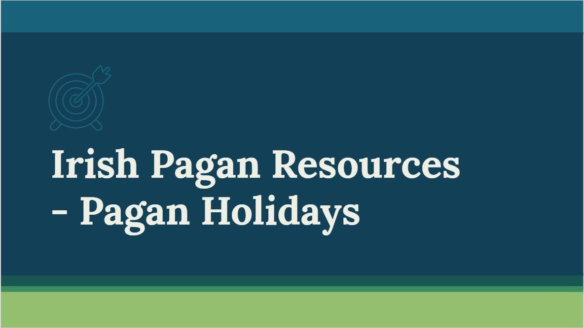 Irish Pagan Holidays and Pagan Festivals